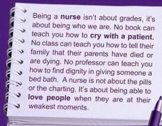 Being a nurse isn't about grades, it's about being who we are. No book ...