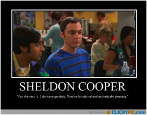 """... Man of Science, Not someone's snuggle bunny"""" – Dr Sheldon Cooper"""