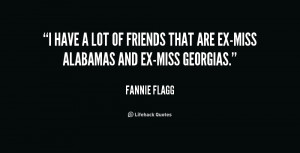 have a lot of friends that are ex-Miss Alabamas and ex-Miss Georgias ...