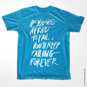 If You're Afraid To Fail, You'll Keep Failing Forever.