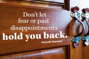 Don't let fear or past disappointments hold you back
