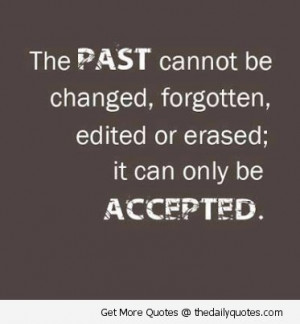 the-past-cannot-be-changed-it-can-only-be-accepted-quote-life-saying ...