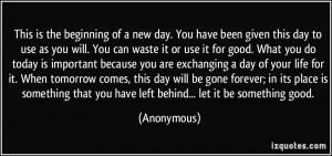 This is the beginning of a new day. You have been given this day to ...