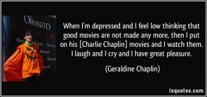 When I'm depressed and I feel low thinking that good movies are not ...