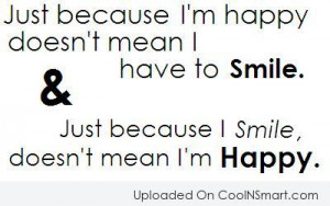Smile Quote: Just because I'm happy doesn't mean I...
