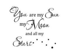 you are my sun my moon and all my stars - Google Search More