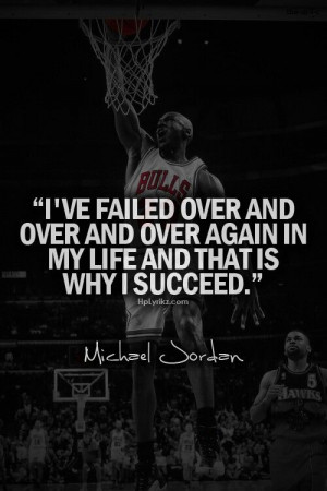 ... and over again in my life and that is why I succeed. - Michael Jordan
