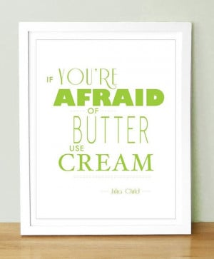 Julia Child Quote If You Are Afraid of Butter Custom by UUPP, $15.00