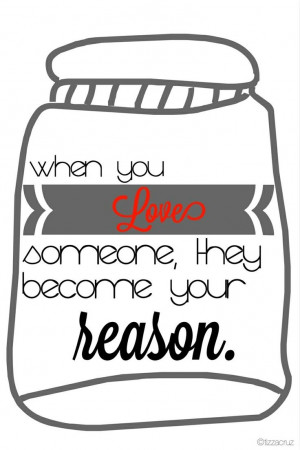 ... , they become your reason.
