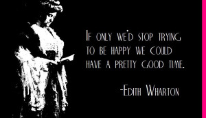 Edith Wharton on the pursuit of happiness...