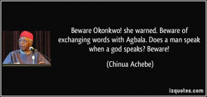 Beware Okonkwo! she warned. Beware of exchanging words with Agbala ...