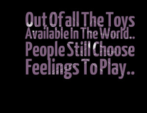 Quotes Picture: out of all the toys available in the world people ...