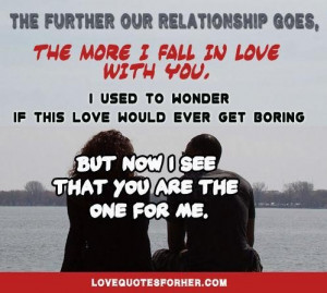... ever get boring but now i see that you are the one for me love quote