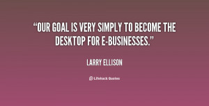 """Our goal is very simply to become the desktop for e-businesses."""""""