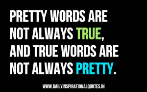 ... always-true-and-true-words-are-not-always-pretty-inspirational-quote