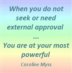 When you do not seek or need external approval - You are at your most ...