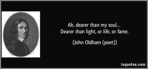 Ah, dearer than my soul… Dearer than light, or life, or fame. - John ...