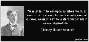 to lean upon ourselves; we must learn to plan and execute business ...