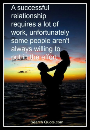 successful relationship requires a lot of work, unfortunately some ...