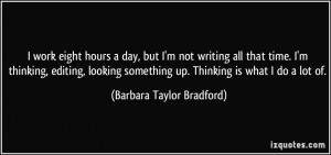 hours a day, but I'm not writing all that time. I'm thinking, editing ...