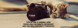 ... camera lens, focus only on what's important - Life Quotes FB Cover