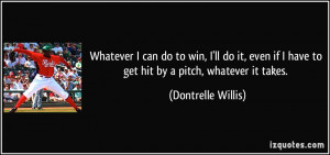 Whatever I can do to win, I'll do it, even if I have to get hit by a ...