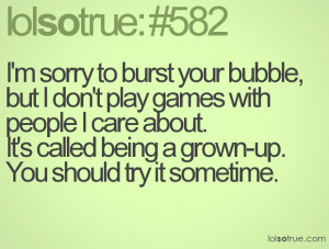 ... don't play stupid mind games with people that are important to me