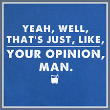 Your Opinion Man T Shirt The Big Lebowski Dude Abides Bowling Movie ...