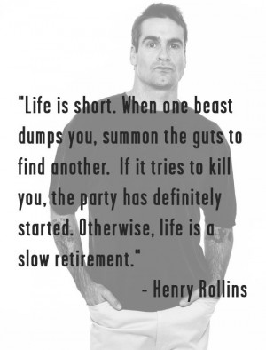 Love this Henry Rollins quote from an article in the LA Weekly.