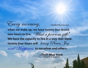 Every morning, when we wake up, we have twenty-four brand-new hours to ...