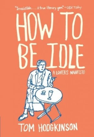 "Start by marking ""How to Be Idle"" as Want to Read:"