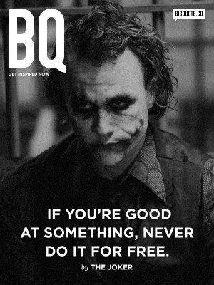 If you're good at something, never do it for free. - The JokerGet ...