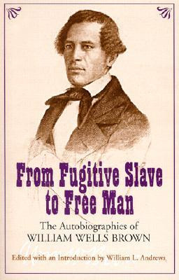 ... Fugitive Slave to Free Man: The Autobiographies of William Wells Brown