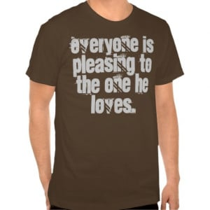 quotes_everyone_is_pleasing_to_the_one_he_loves_tshirt ...