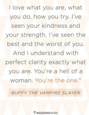 You're the one....Buffy quote