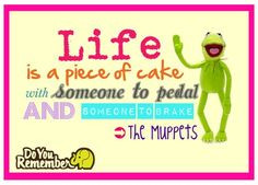 Muppet quotes :) and song lyrics