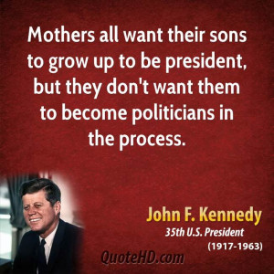 Mothers all want their sons to grow up to be president, but they don't ...