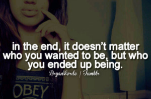 ... Matter Who You Wanted to be,But Who You Ended Up Being ~ Future Quote