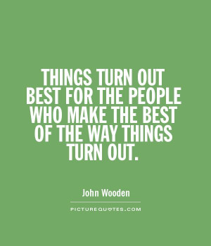 ... PEOPLE WHO MAKE THE BEST OF THE WAY THINGS TURN OUT Picture Quote #1