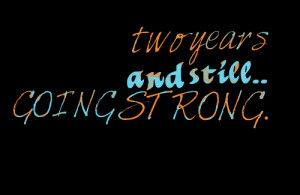 Quotes Picture: two years and still going strong