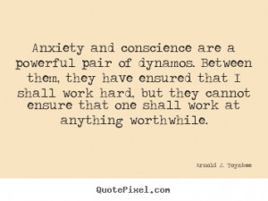 Motivational quotes - Anxiety and conscience are a powerful pair of ...