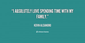 quote-Kevin-Alejandro-i-absolutely-love-spending-time-with-my-147411