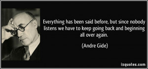 ... we have to keep going back and beginning all over again. - Andre Gide