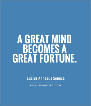 great mind becomes a great fortune Picture Quote #1