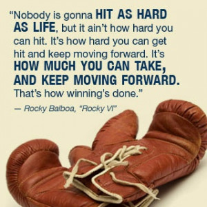 hit as hard as life, but it ain't how hard you can hit. It's how hard ...