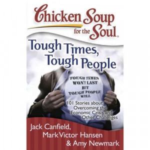 Chicken Soup for the Soul Tough Times, Tough People: 101 Stories About ...