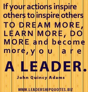 Leadership quotes if your actions inspire others to dream more learn ...