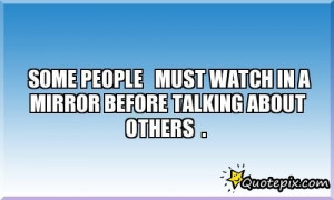 Quotes About People Talking About Others SOME PEOPLE MUST WATCH IN A