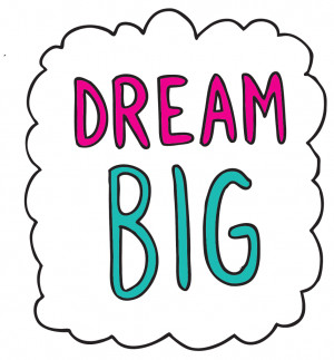 Quotes About Dreaming Big Dream Big
