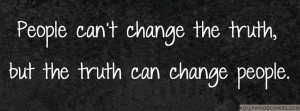 People-can%27t-change-the-truth-but-the-truth-can-change-people-Quotes ...